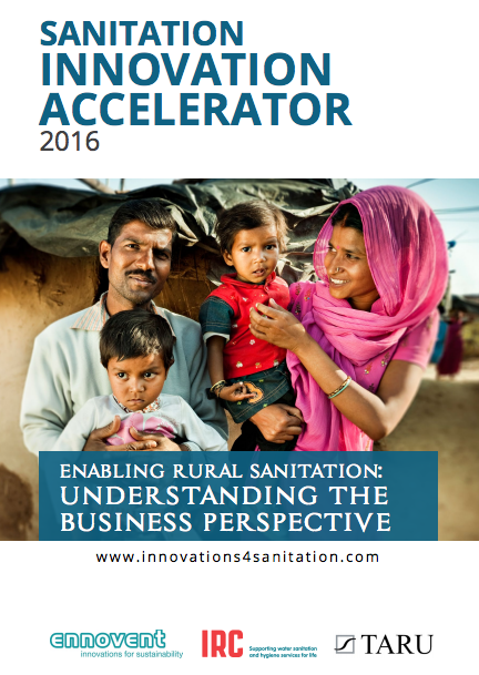 Enabling Rural Sanitation: Understanding the Business Perspective by Ennovent, TARU and IRC, 2016